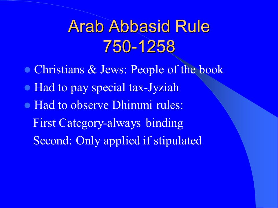 Arab Abbasid Rule 750-1258 Christians & Jews: People of the book