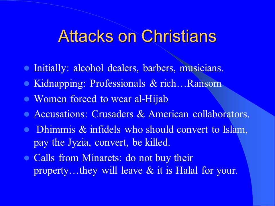 Attacks on Christians Initially: alcohol dealers, barbers, musicians.