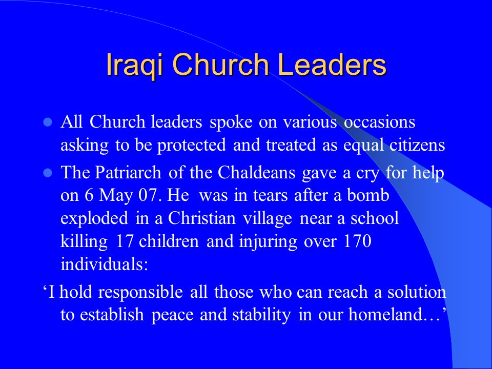 Iraqi Church Leaders All Church leaders spoke on various occasions asking to be protected and treated as equal citizens.
