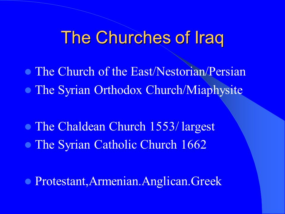 The Churches of Iraq The Church of the East/Nestorian/Persian