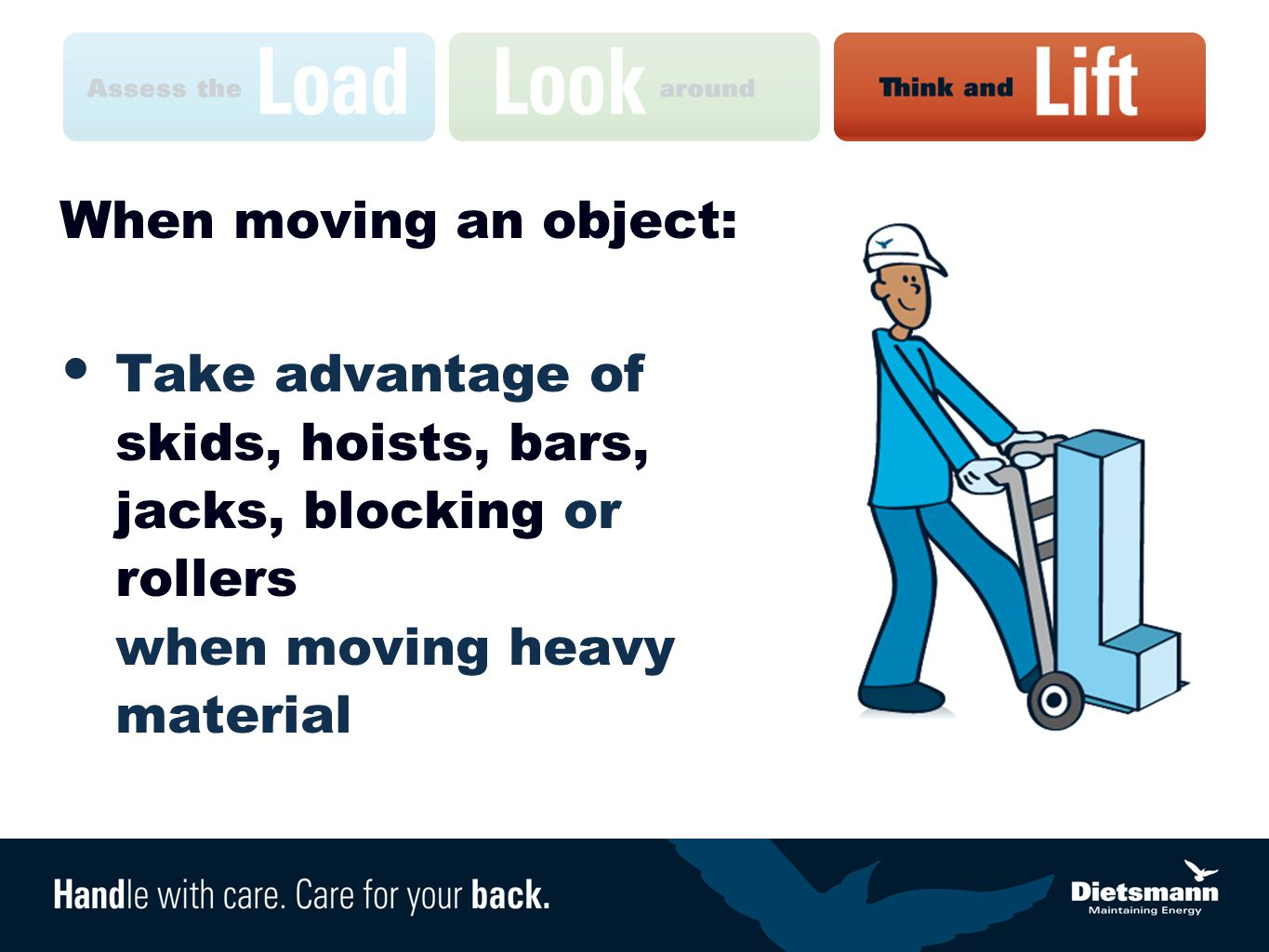 When moving an object: Take advantage of skids, hoists, bars, jacks, blocking or rollers when moving heavy material.