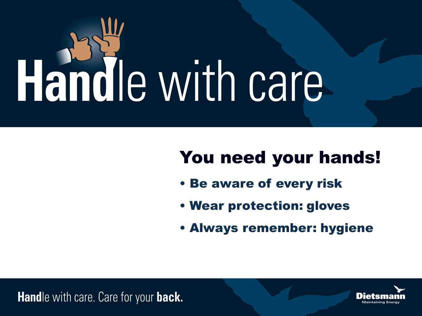You need your hands! Be aware of every risk Wear protection: gloves