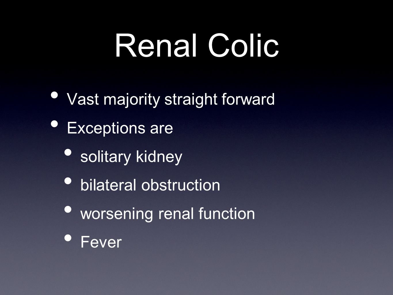 Renal Colic Vast majority straight forward Exceptions are