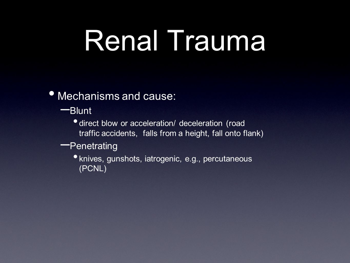 Renal Trauma Mechanisms and cause: Blunt Penetrating