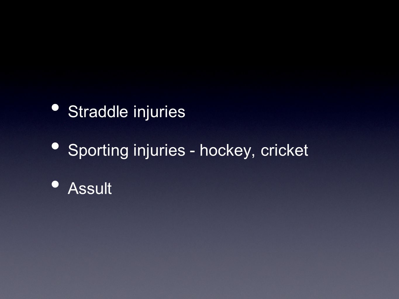 Straddle injuries Sporting injuries - hockey, cricket Assult