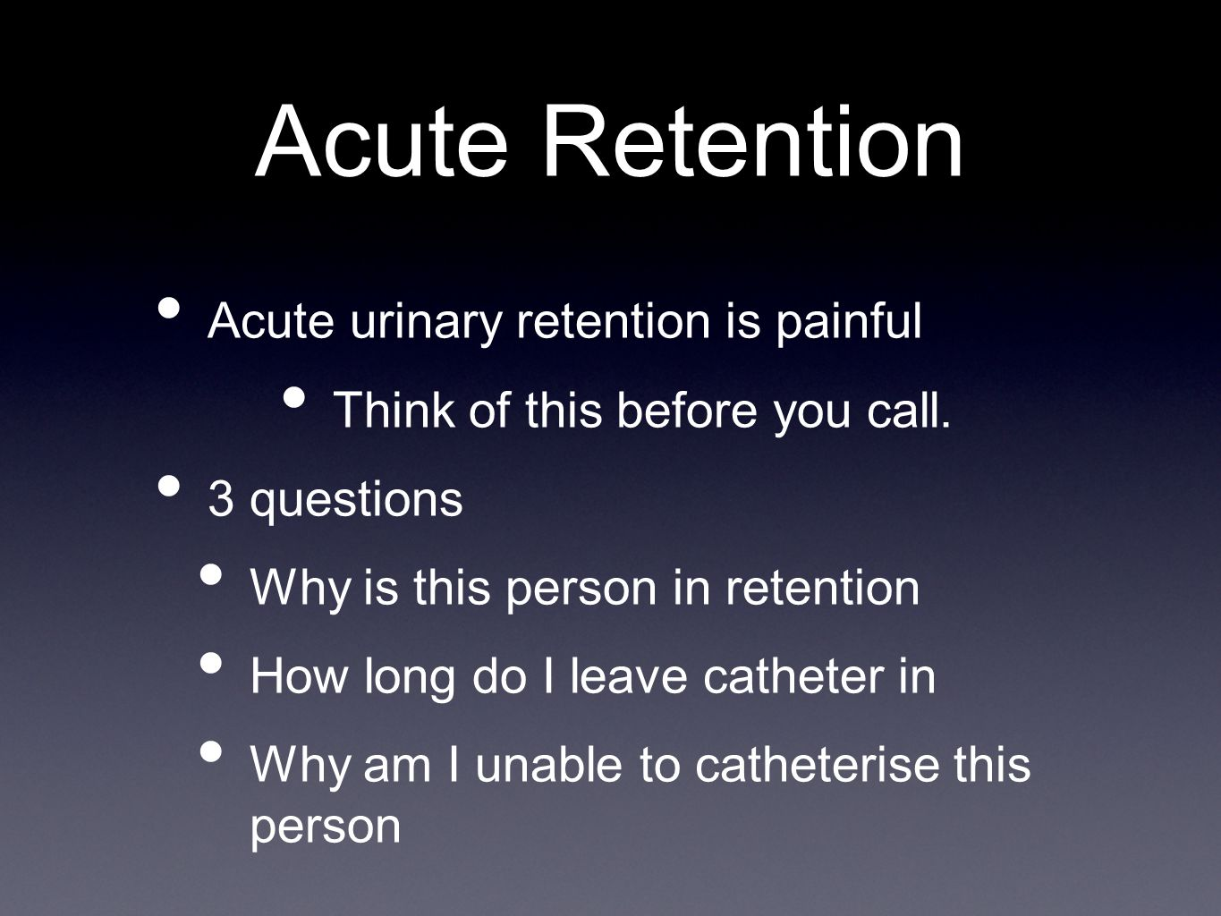 Acute Retention Acute urinary retention is painful