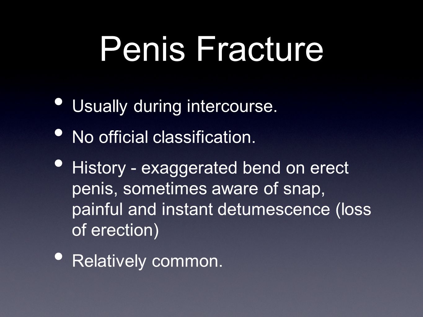 Penis Fracture Usually during intercourse. No official classification.
