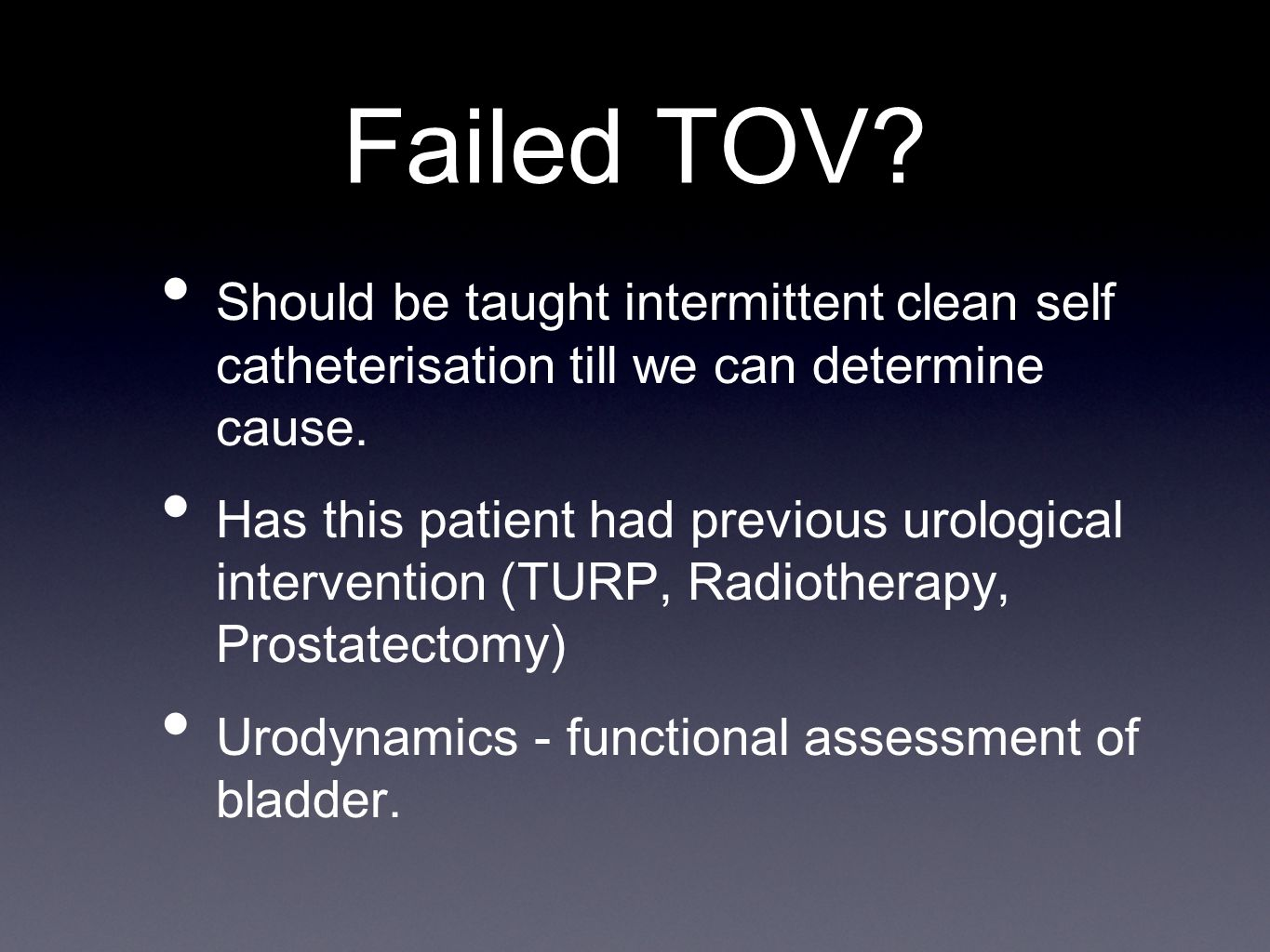 Failed TOV Should be taught intermittent clean self catheterisation till we can determine cause.
