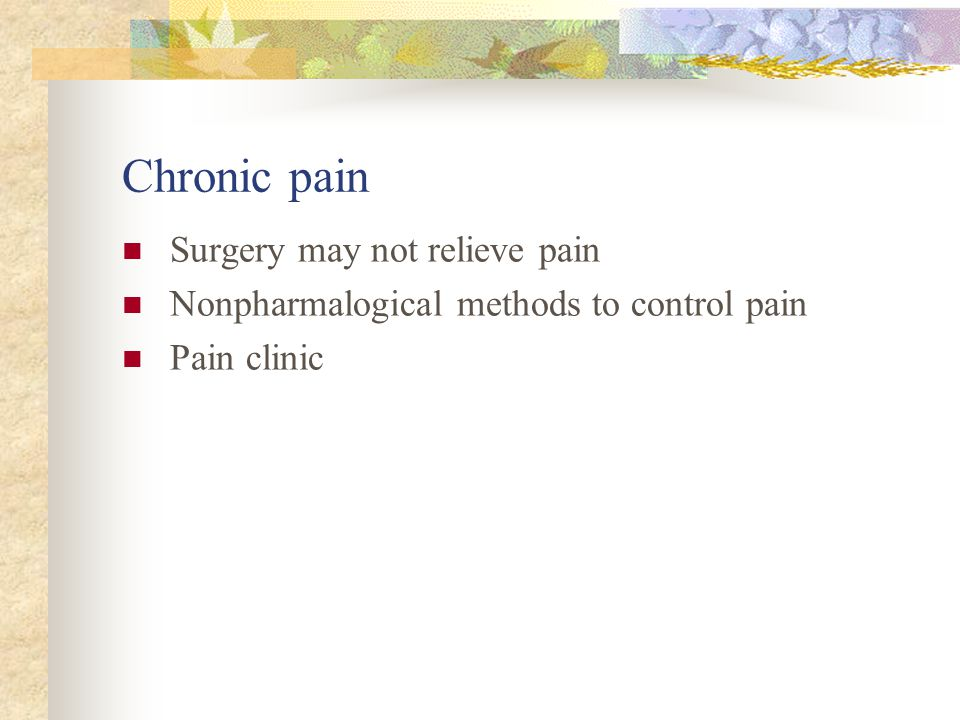 Chronic pain Surgery may not relieve pain