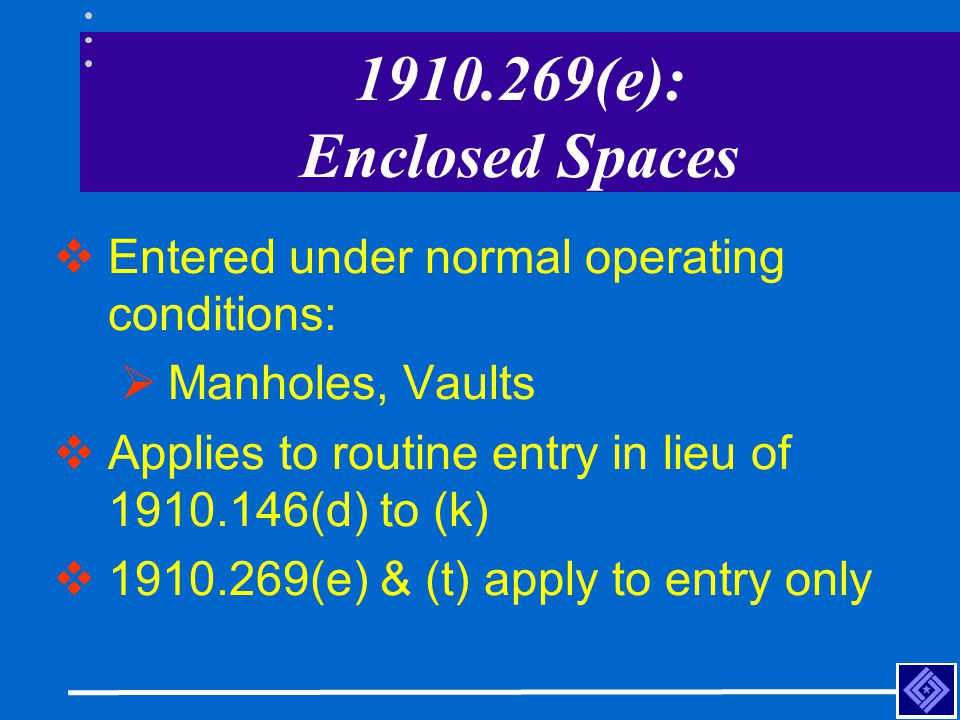 1910.269(e): Enclosed Spaces Entered under normal operating conditions: Manholes, Vaults. Applies to routine entry in lieu of 1910.146(d) to (k)