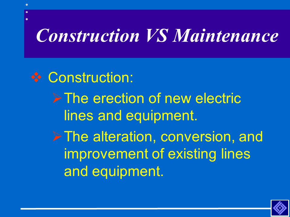 Construction VS Maintenance