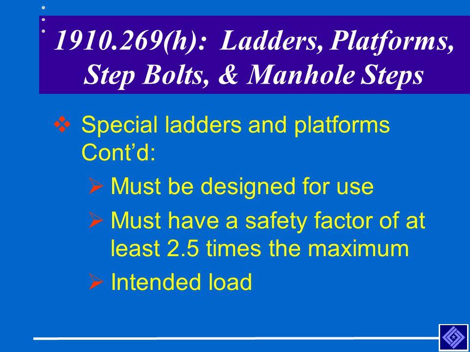 1910.269(h): Ladders, Platforms, Step Bolts, & Manhole Steps