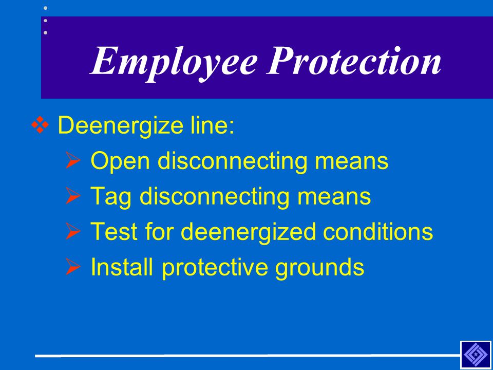 Employee Protection Deenergize line: Open disconnecting means
