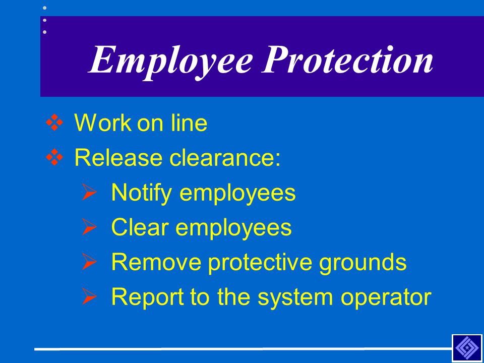 Employee Protection Work on line Release clearance: Notify employees