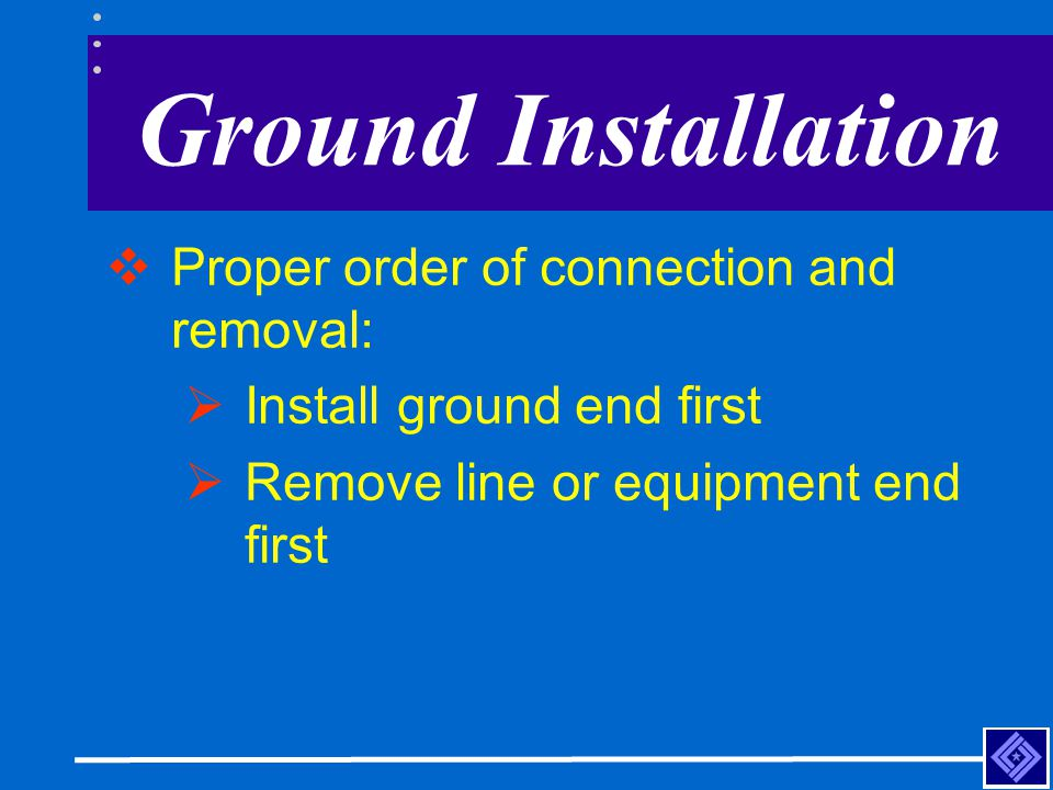 Ground Installation Proper order of connection and removal: