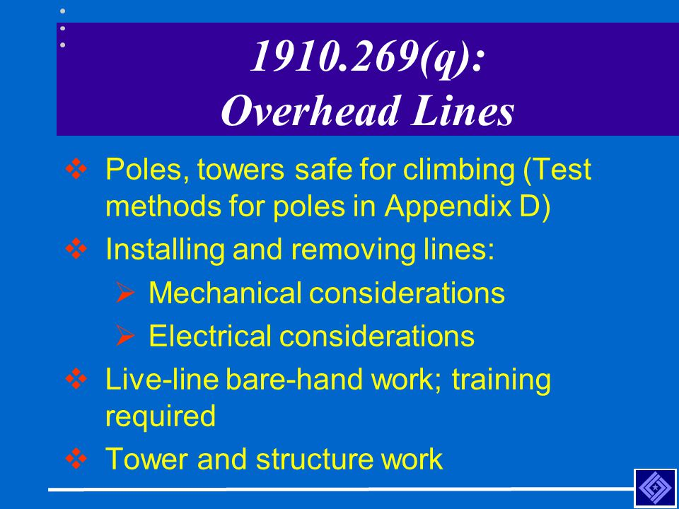 1910.269(q): Overhead Lines Poles, towers safe for climbing (Test methods for poles in Appendix D) Installing and removing lines: