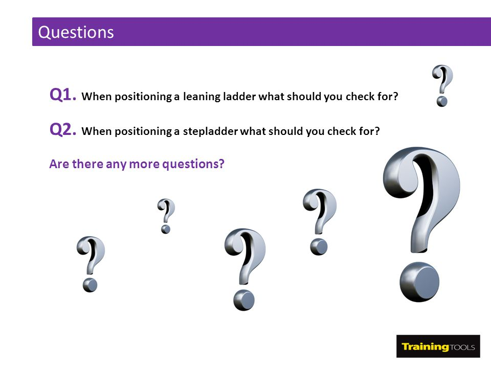 Q1. When positioning a leaning ladder what should you check for