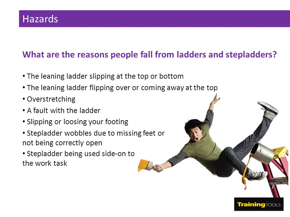 Hazards What are the reasons people fall from ladders and stepladders