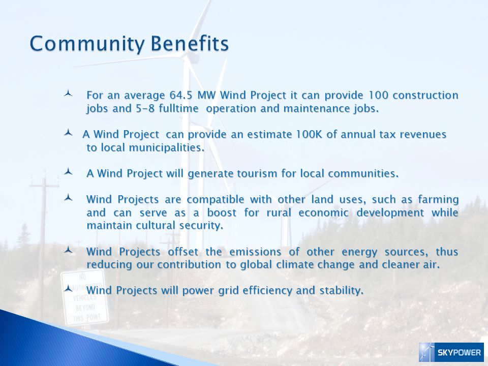 Community Benefits For an average 64.5 MW Wind Project it can provide 100 construction jobs and 5-8 fulltime operation and maintenance jobs.