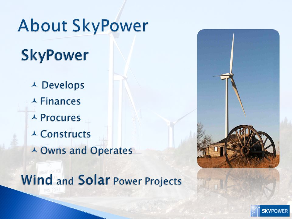 About SkyPower SkyPower Wind and Solar Power Projects Develops