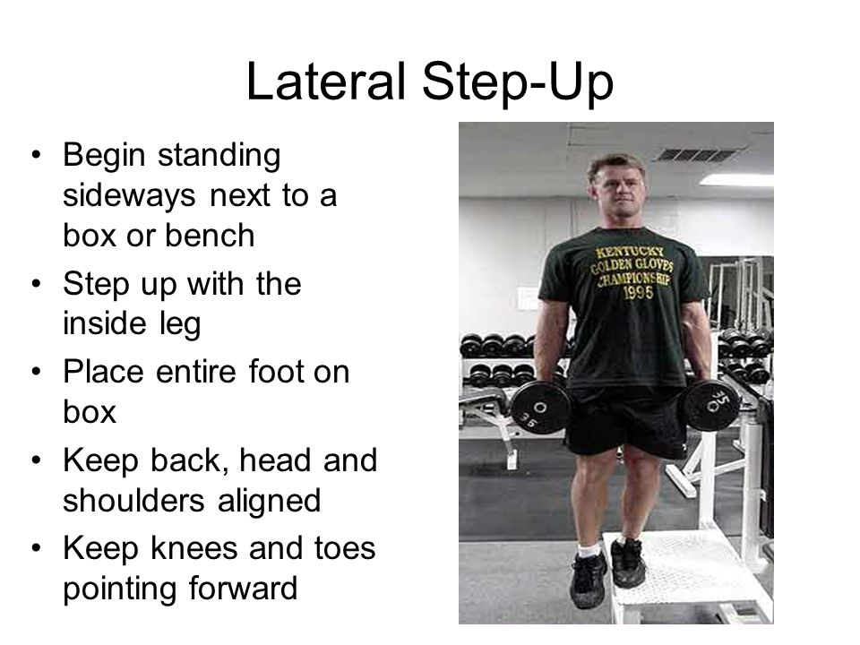 Lateral Step-Up Begin standing sideways next to a box or bench