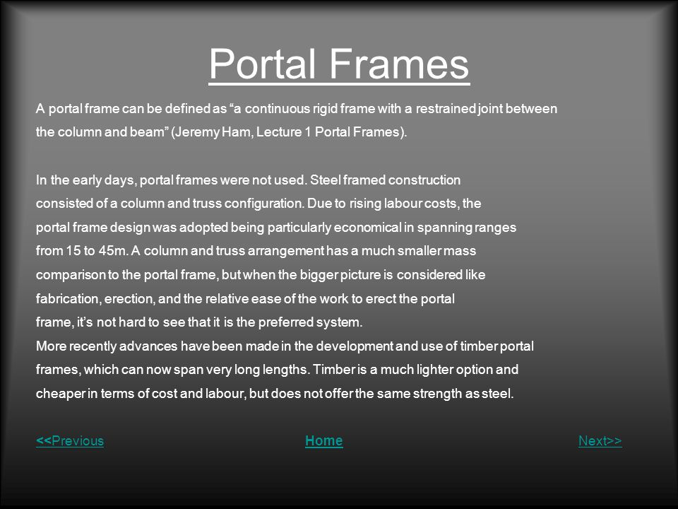 Portal Frames A portal frame can be defined as a continuous rigid frame with a restrained joint between.
