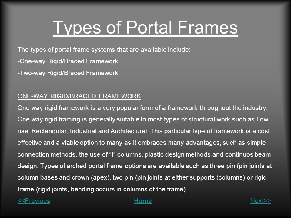 Types of Portal Frames The types of portal frame systems that are available include: -One-way Rigid/Braced Framework.