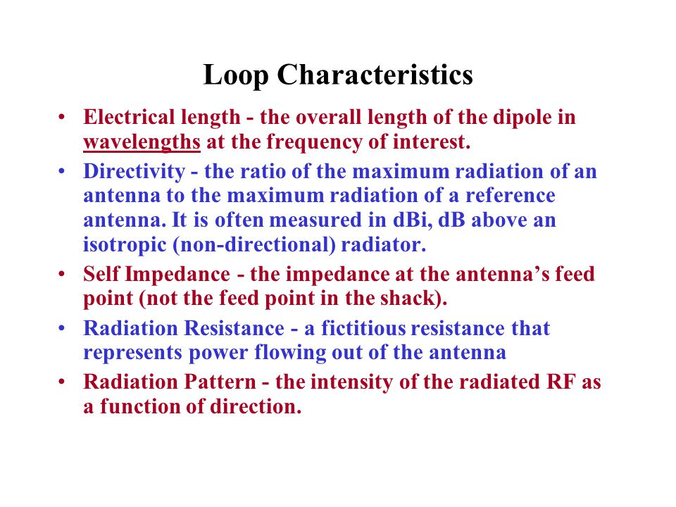 Loop Characteristics Electrical length - the overall length of the dipole in wavelengths at the frequency of interest.
