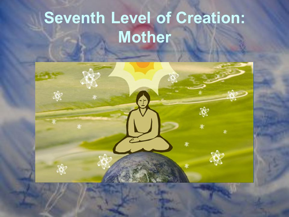 Seventh Level of Creation: Mother