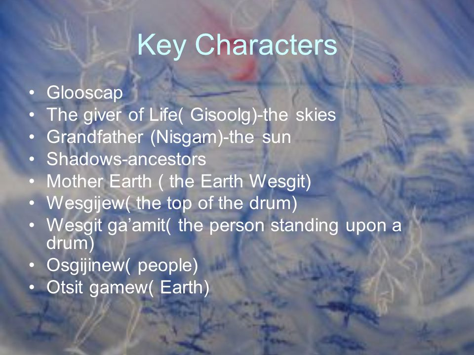 Key Characters Glooscap The giver of Life( Gisoolg)-the skies