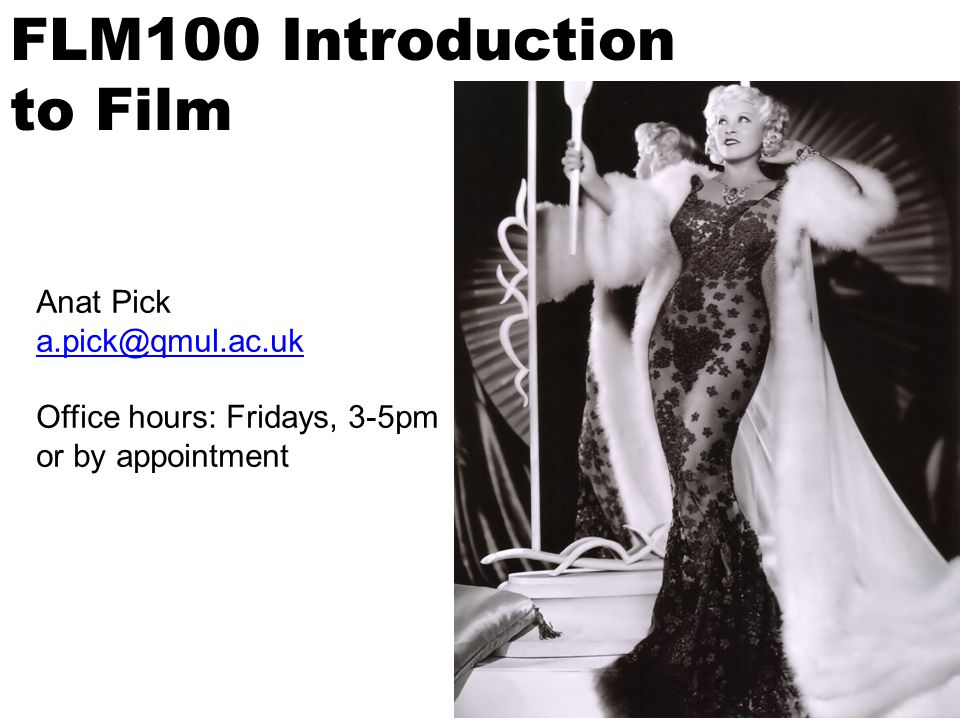 FLM100 Introduction to Film Anat Pick a.pick@qmul.ac.uk