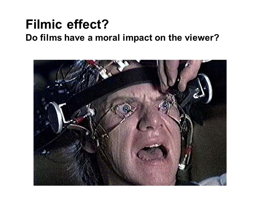 Filmic effect Do films have a moral impact on the viewer