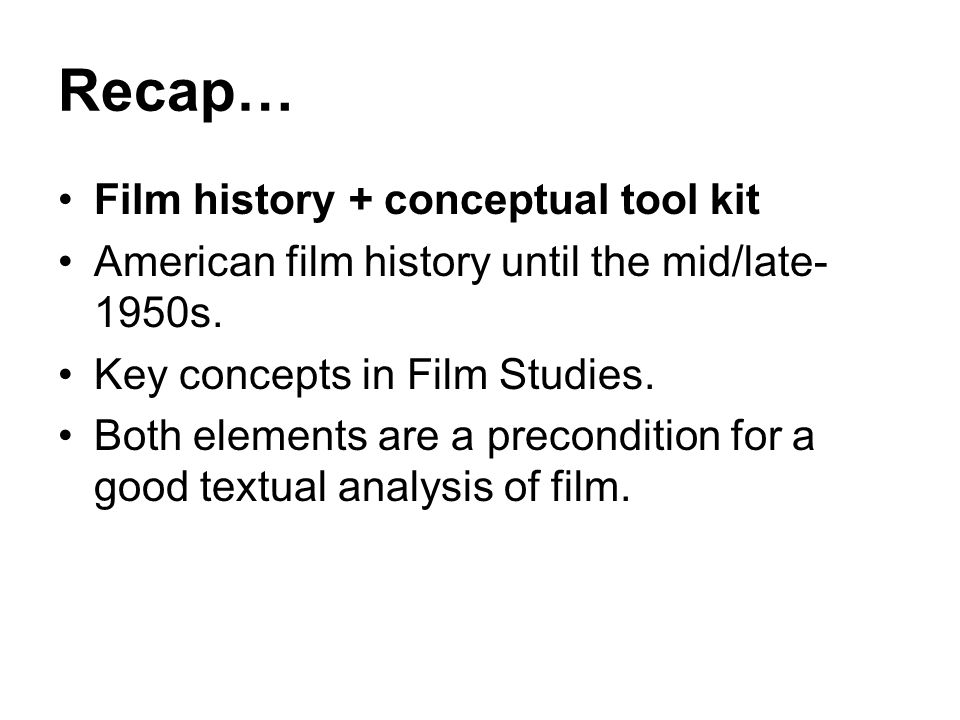 Recap… Film history + conceptual tool kit