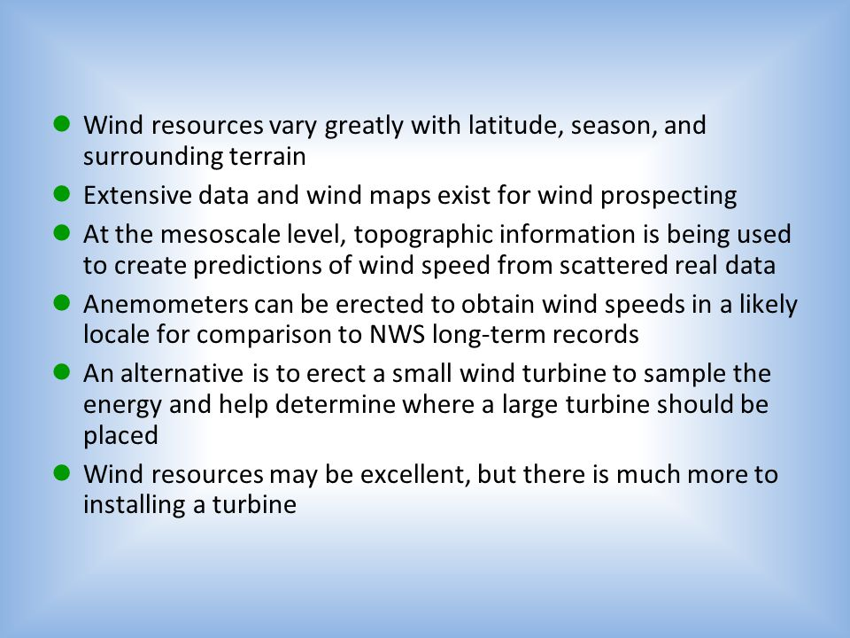 Wind resources vary greatly with latitude, season, and surrounding terrain