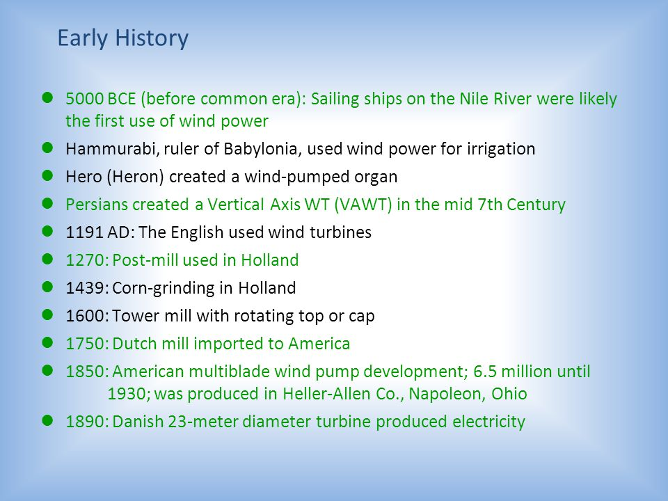 Early History 5000 BCE (before common era): Sailing ships on the Nile River were likely the first use of wind power.