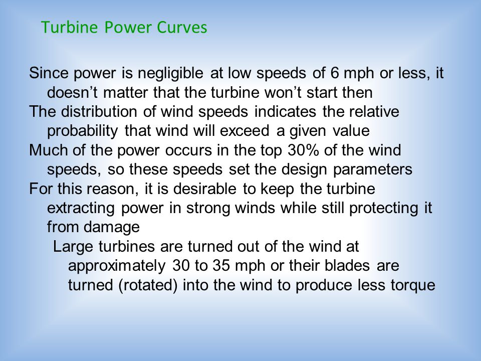 Turbine Power Curves Since power is negligible at low speeds of 6 mph or less, it doesn't matter that the turbine won't start then.