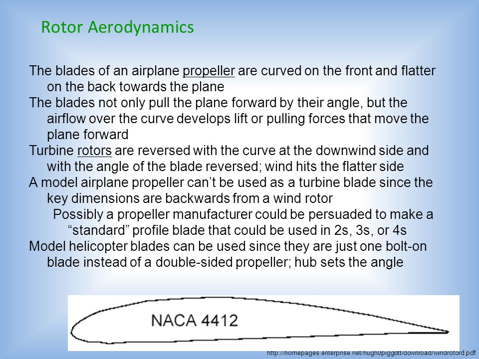Rotor Aerodynamics The blades of an airplane propeller are curved on the front and flatter on the back towards the plane.