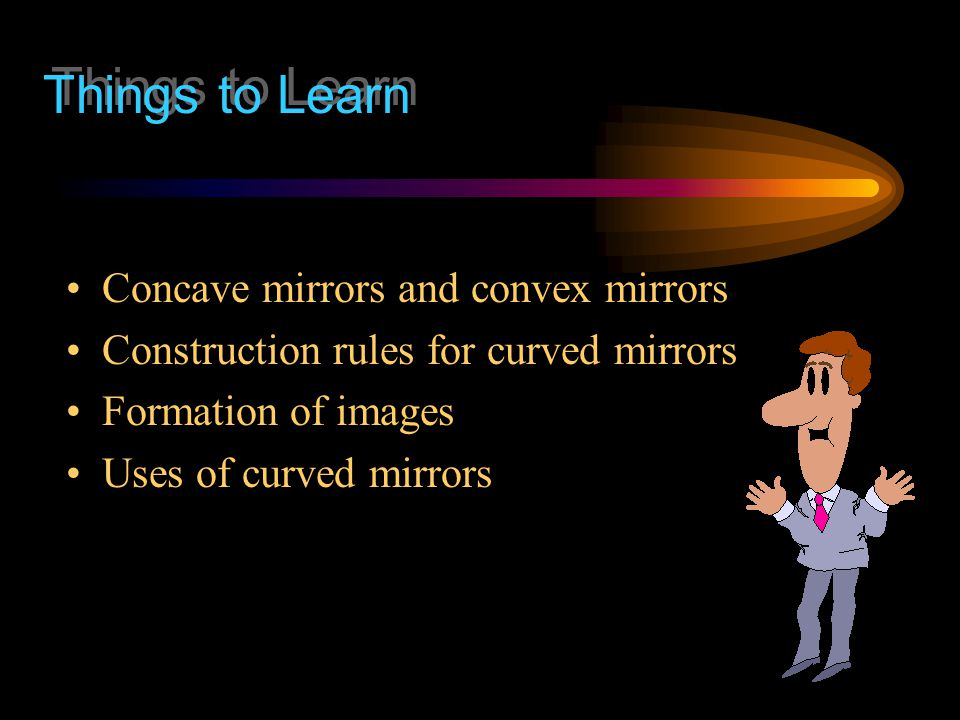 Things to Learn Concave mirrors and convex mirrors
