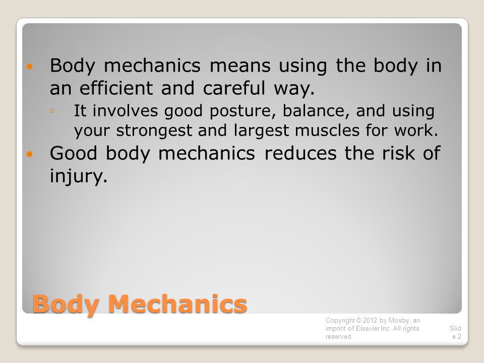 Body mechanics means using the body in an efficient and careful way.
