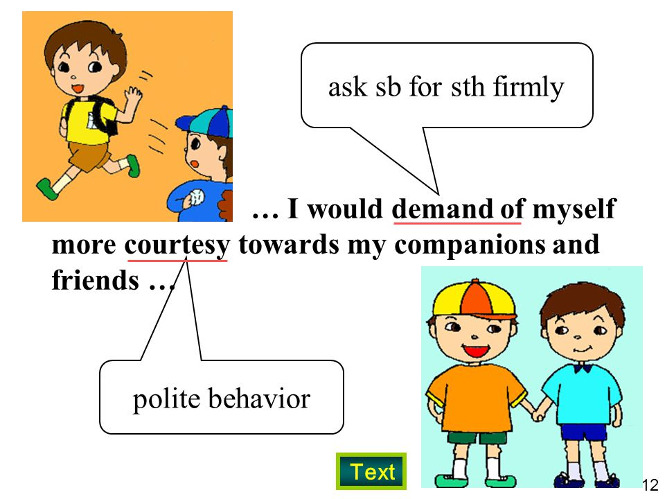 ask sb for sth firmly … I would demand of myself more courtesy towards my companions and friends … polite behavior.