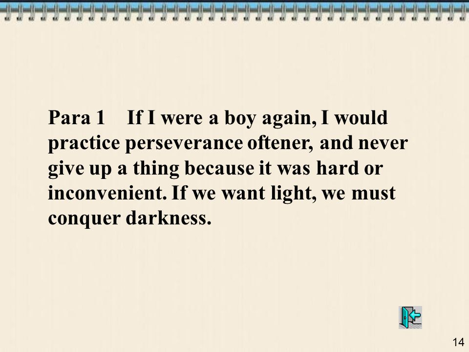 Para 1 If I were a boy again, I would practice perseverance oftener, and never give up a thing because it was hard or inconvenient.
