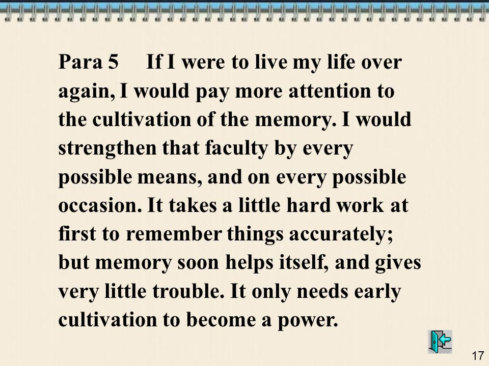 Para 5 If I were to live my life over again, I would pay more attention to the cultivation of the memory.