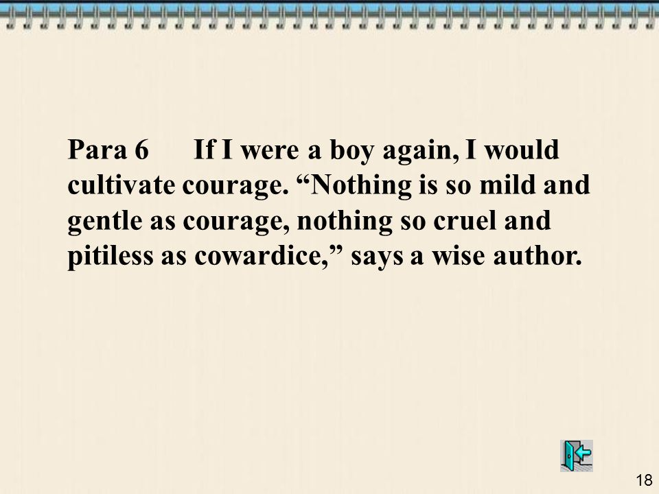 Para 6 If I were a boy again, I would cultivate courage