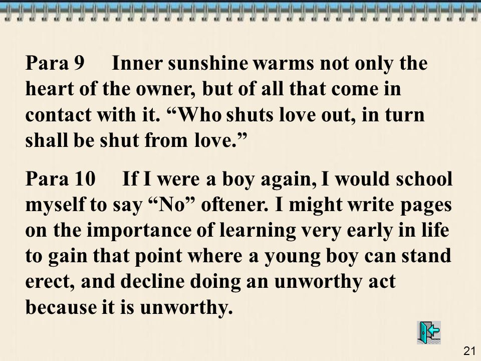 Para 9 Inner sunshine warms not only the heart of the owner, but of all that come in contact with it. Who shuts love out, in turn shall be shut from love.