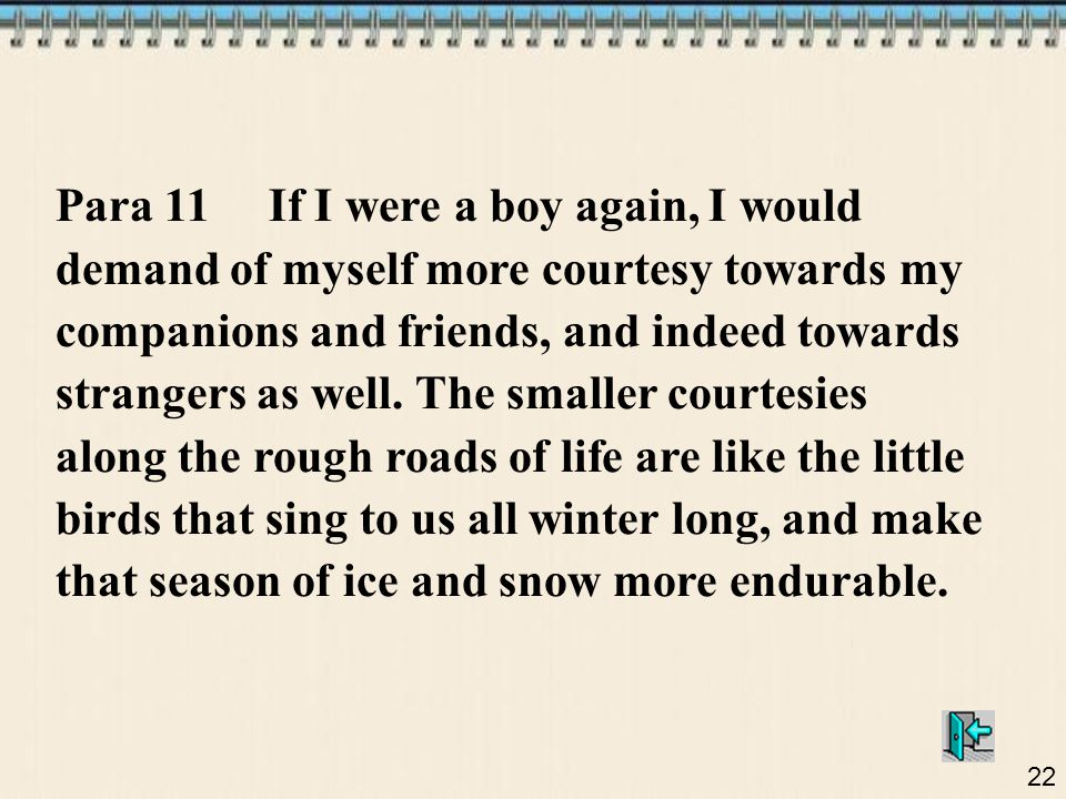 Para 11 If I were a boy again, I would demand of myself more courtesy towards my companions and friends, and indeed towards strangers as well.