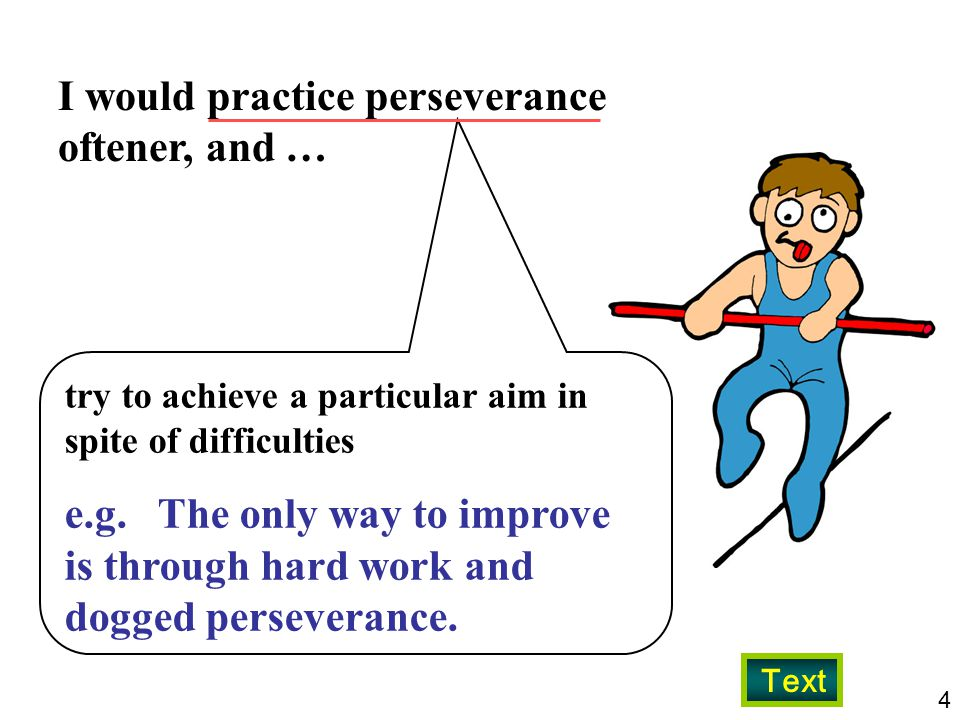 I would practice perseverance oftener, and …