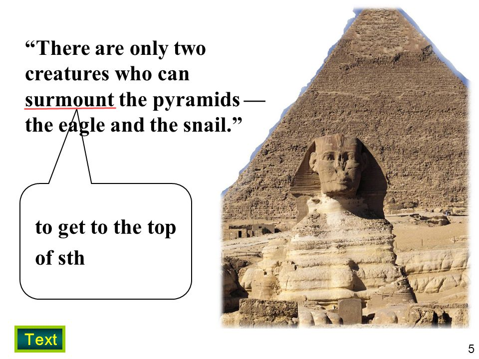 There are only two creatures who can surmount the pyramids — the eagle and the snail.