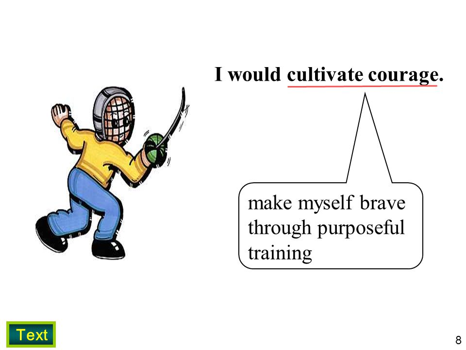 I would cultivate courage.