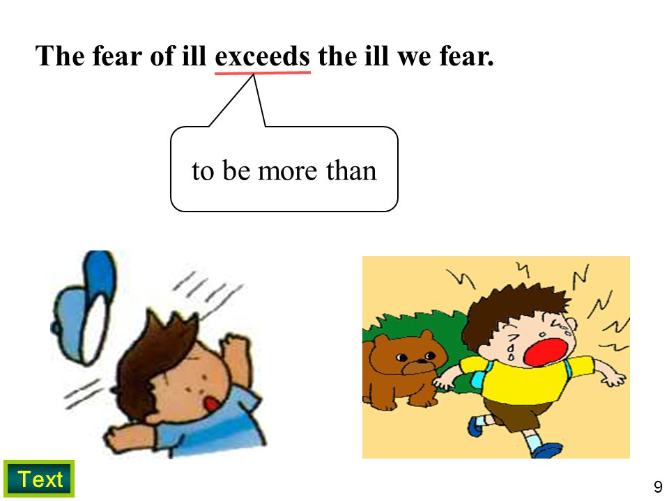 The fear of ill exceeds the ill we fear.