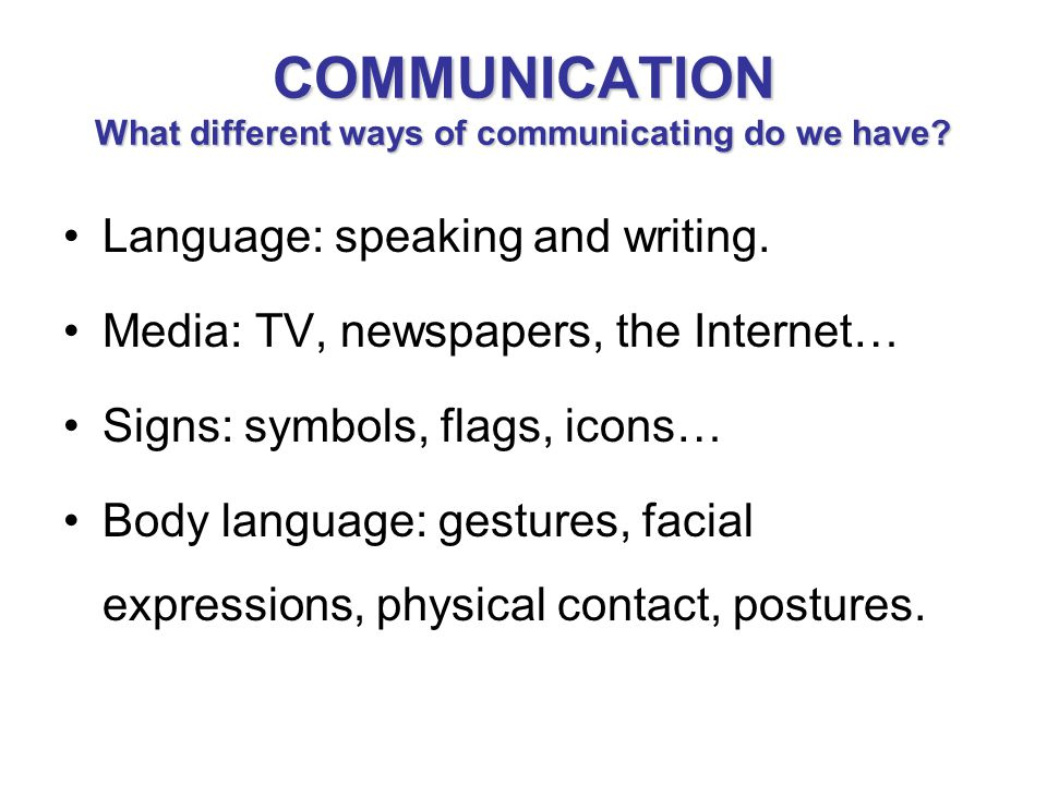 COMMUNICATION What different ways of communicating do we have